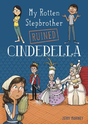 My Rotten Stepbrother Ruined Cinderella (My Rotten Stepbrother Ruined Fairy Tales) Cover Image