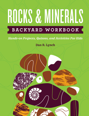 Rocks & Minerals Backyard Workbook: Hands-On Projects, Quizzes, and Activities for Kids Cover Image