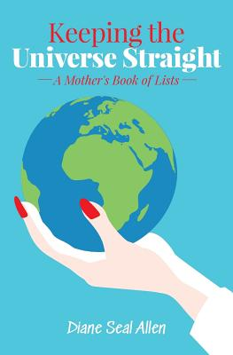 Keeping the Universe Straight: A Mother's Book of Lists Cover Image
