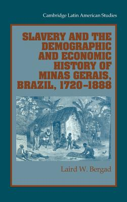 Slavery and the Demographic and Economic History of Minas Gerais, Brazil, 1720-1888 (Cambridge Latin American Studies #85) Cover Image