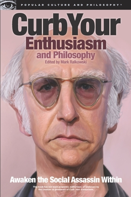 Curb Your Enthusiasm and Philosophy: Awaken the Social Assassin Within (Popular Culture & Philosophy #69) Cover Image