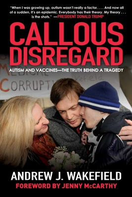 Callous Disregard: Autism and Vaccines--The Truth Behind a Tragedy Cover Image