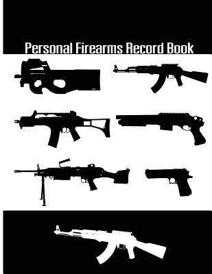 Personal Firearms Record Book: A handy and very detailed Personal Firearms Record book Acquisition and Disposition Record Book 8.5x11