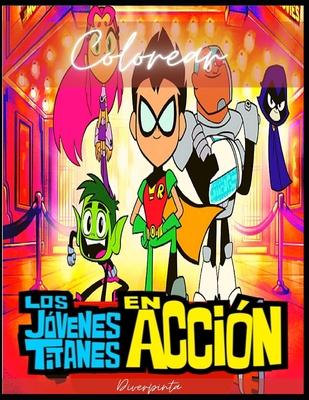 Jóvenes Titanes en acción Colorear: Excelente pasatiempo y relajación para todas las edades. Cover Image