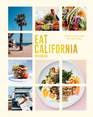 Eat California: Vibrant Recipes From The West Coast Cover Image