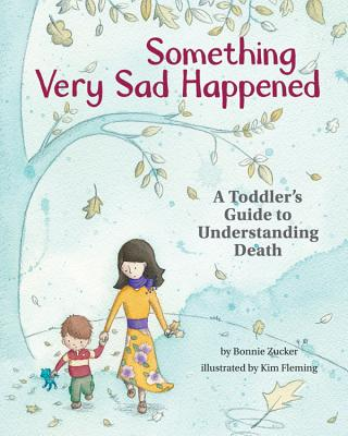 Something Very Sad Happened: A Toddler's Guide to Understanding Death Cover Image