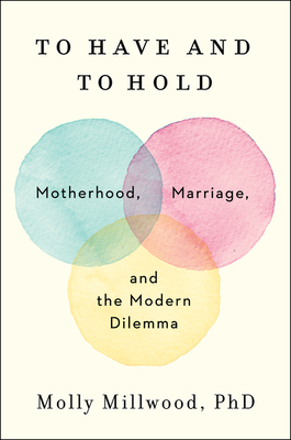 To Have and to Hold: Motherhood, Marriage, and the Modern Dilemma Cover Image