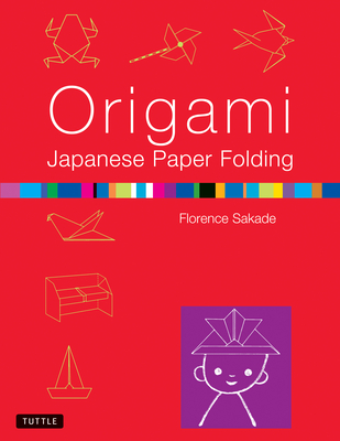 Origami Japanese Paper Folding: This Easy Origami Book Contains 50 Fun Projects and Origami How-To Instructions: Great for Both Kids and Adults Cover Image