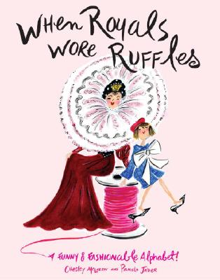 When Royals Wore Ruffles: A Funny and Fashionable Alphabet! Cover Image