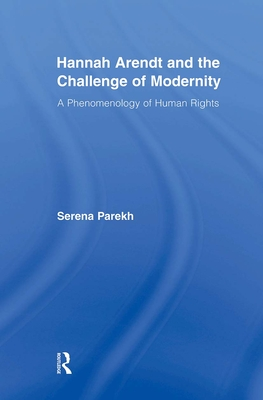 Hannah Arendt and the Challenge of Modernity: A Phenomenology of Human Rights (Studies in Philosophy) cover