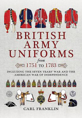 British Army Uniforms from 1751 to 1783: Including the Seven Years' War and the American War of Independence Cover Image