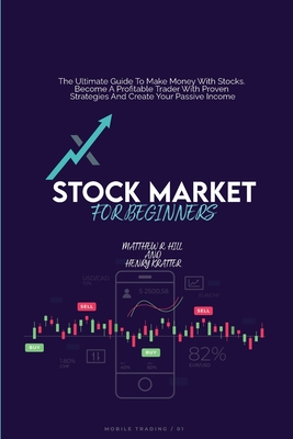 Stock Market For Beginners: The Ultimate Guide To Make Money With Stocks. Become A Profitable Trader With Proven Strategies And Create Your Passiv Cover Image