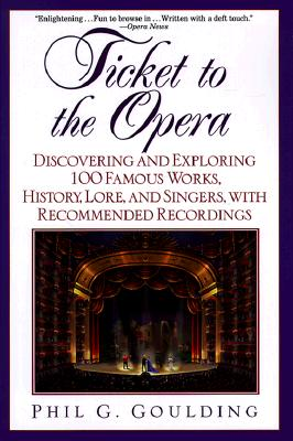 Ticket to the Opera: Discovering and Exploring 100 Famous Works, History, Lore, and Singers, with Recommended Recordings Cover Image