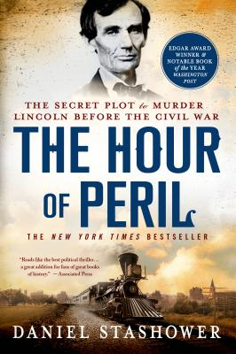 The Hour of Peril: The Secret Plot to Murder Lincoln Before the Civil War Cover Image
