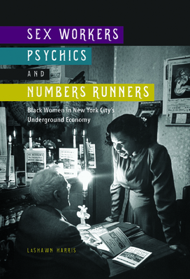 Sex Workers, Psychics, and Numbers Runners: Black Women in New York City's Underground Economy (New Black Studies Series) Cover Image