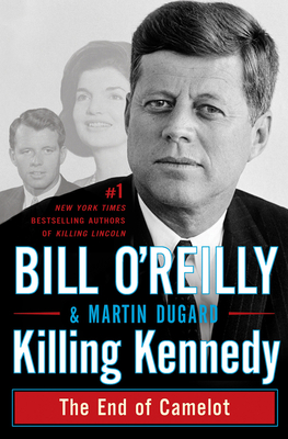 Killing Kennedy: The End of Camelot (Bill O'Reilly's Killing Series) Cover Image