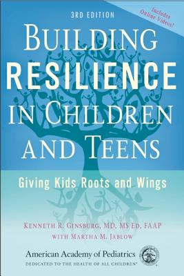 Building Resilience in Children and Teens: Giving Kids Roots and Wings Cover Image