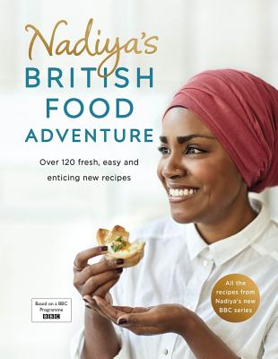 Nadiya's British Food Adventure: Over 120 Fresh, Easy and Enticing New Recipes Cover Image