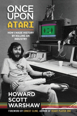Once Upon Atari: How I made history by killing an industry Cover Image