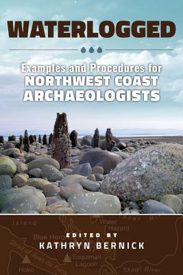 Waterlogged: Examples and Procedures for Northwest Coast Archaeologists Cover Image