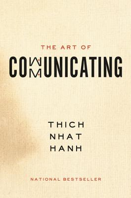 The Art of Communicating by Thich Nhat Han