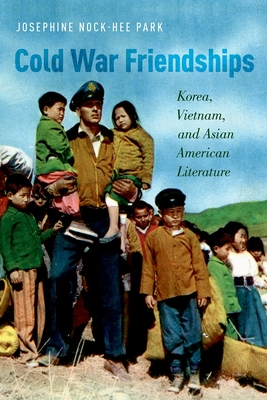 Cold War Friendships: Korea, Vietnam, and Asian American Literature Cover Image