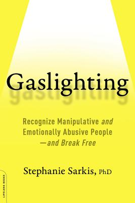 Gaslighting: Recognize Manipulative and Emotionally Abusive People -- and Break Free Cover Image