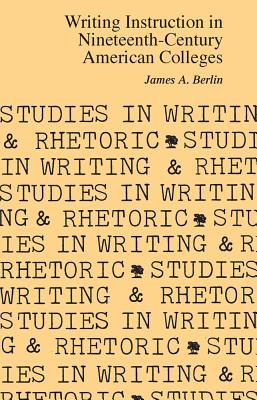 Cover for Writing Instruction in Nineteenth-Century American Colleges (Studies in Writing and Rhetoric)