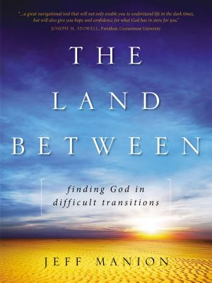 The Land Between: Finding God in Difficult Transitions Cover Image
