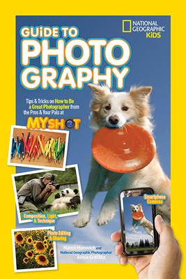 National Geographic Kids Guide to Photography: Tips & Tricks on How to Be a Great Photographer From the Pros & Your Pals at My Shot Cover Image