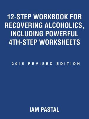 12-Step Workbook for Recovering Alcoholics, Including Powerful 4th-Step Worksheets: 2015 Revised Edition Cover Image