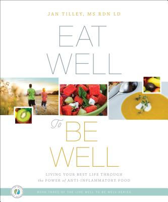 Eat Well to Be Well: Living Your Best Life Through the Power of Anti-Inflammatory Food Cover Image