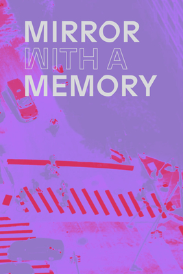 Mirror with a Memory: Photography, Surveillance, Artificial Intelligence Cover Image