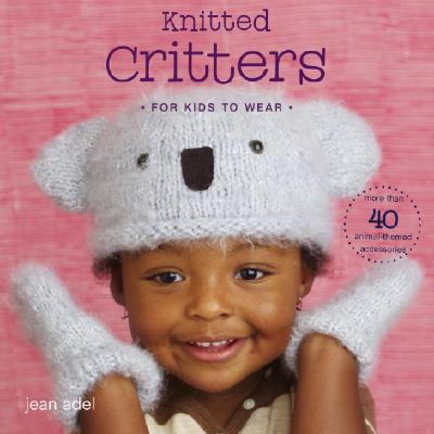 Knitted Critters for Kids to Wear Cover
