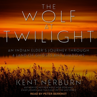 The Wolf at Twilight Lib/E: An Indian Elder's Journey Through a Land of Ghosts and Shadows Cover Image