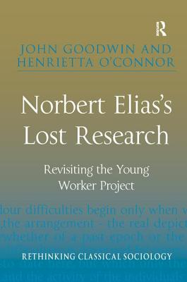 Norbert Elias's Lost Research: Revisiting the Young Worker Project (Rethinking Classical Sociology) Cover Image