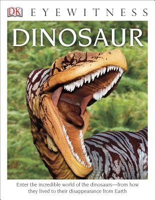 DK Eyewitness Books: Dinosaur: Enter the Incredible World of the Dinosaurs from How They Lived to their Disappe Cover Image