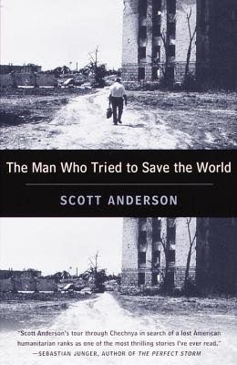 The Man Who Tried to Save the World: The Dangerous Life and Mysterious Disappearance of Fred Cuny Cover Image