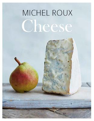 Cheese: The Essential Guide to Cooking with Cheese, Over 100 Recipes Cover Image