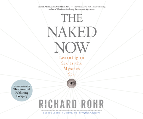 The Naked Now: Learning to See as the Mystics See Cover Image