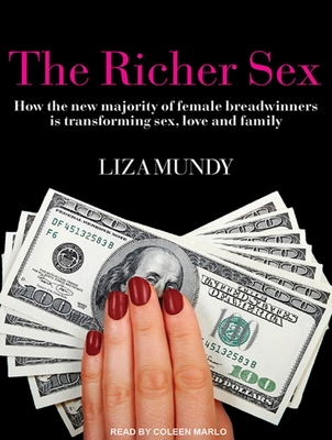 The Richer Sex: How the New Majority of Female Breadwinners Is Transforming Sex, Love and Family Cover Image