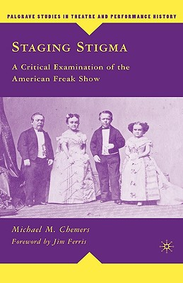 Staging Stigma: A Critical Examination of the American Freak Show (Palgrave Studies in Theatre and Performance History) Cover Image