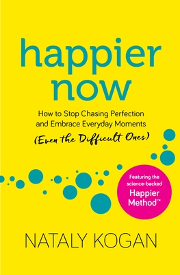 Happier Now: How to Stop Chasing Perfection and Embrace Everyday Moments (Even the Difficult Ones) Cover Image