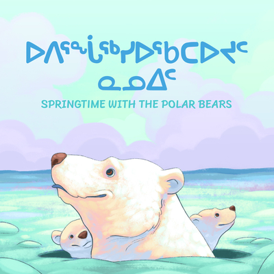 Springtime with the Polar Bears: Bilingual Inuktitut and English Edition Cover Image