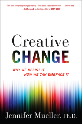Creative Change: Why We Resist It . . . How We Can Embrace It Cover Image