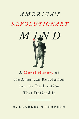 America's Revolutionary Mind: A Moral History of the American Revolution and the Declaration That Defined It Cover Image