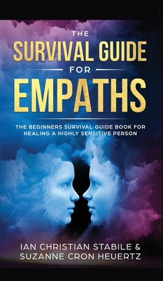 The Survival Guide for Empaths: The Beginners Survival Guide Book for Healing a Highly Sensitive Person Cover Image