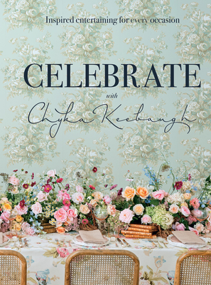 Celebrate with Chyka Keebaugh: Inspired Entertaining for Every Occasion Cover Image