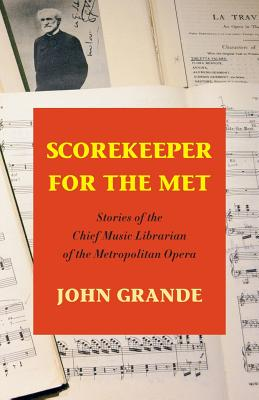 Scorekeeper for the Met: Stories of the Chief Music Librarian of the Metropolitan Opera Cover Image