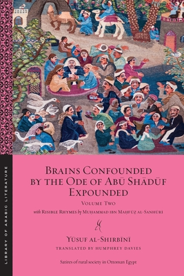 Brains Confounded by the Ode of Abū Shādūf Expounded, with Risible Rhymes: Volume Two (Library of Arabic Literature #7) Cover Image